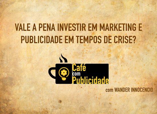 Vale a pena investir em Marketing em crise?